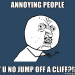 annoying-people-y-u-no-jump-off-a-cliff-broke-ass-stuart