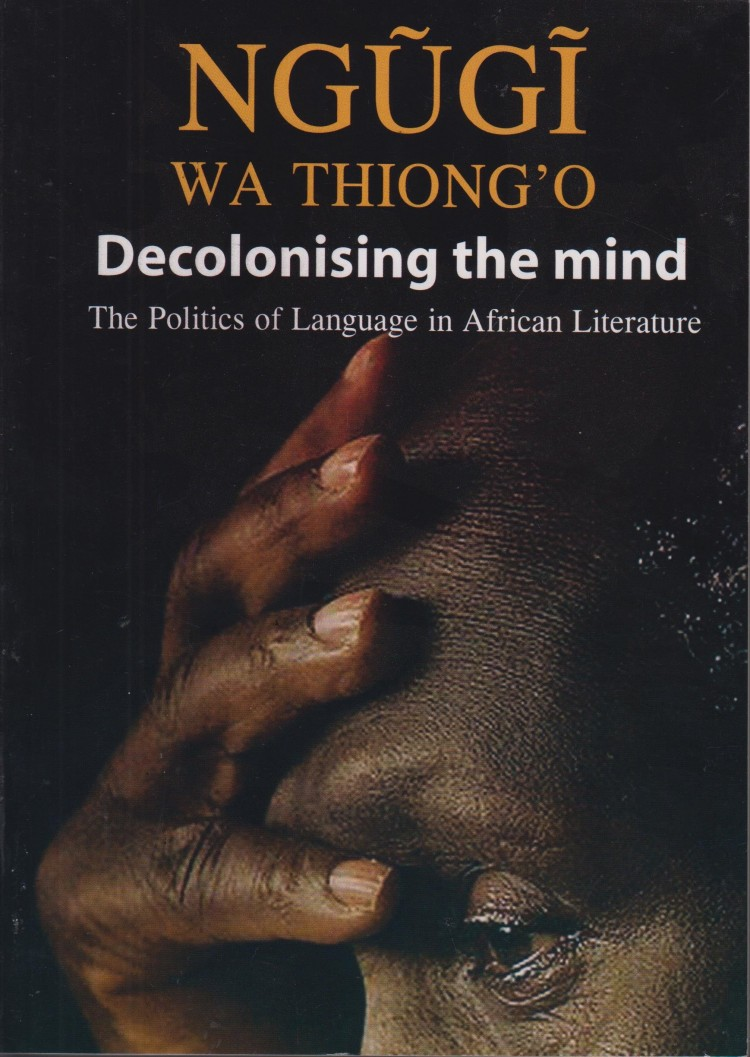 decolonizing the mind essay Decolonizing the african mind: further analysis and strategy wwwzimbiocom//news/dggh1y-0c1p/decolonizing+african+mind+further+analysis [accessed.