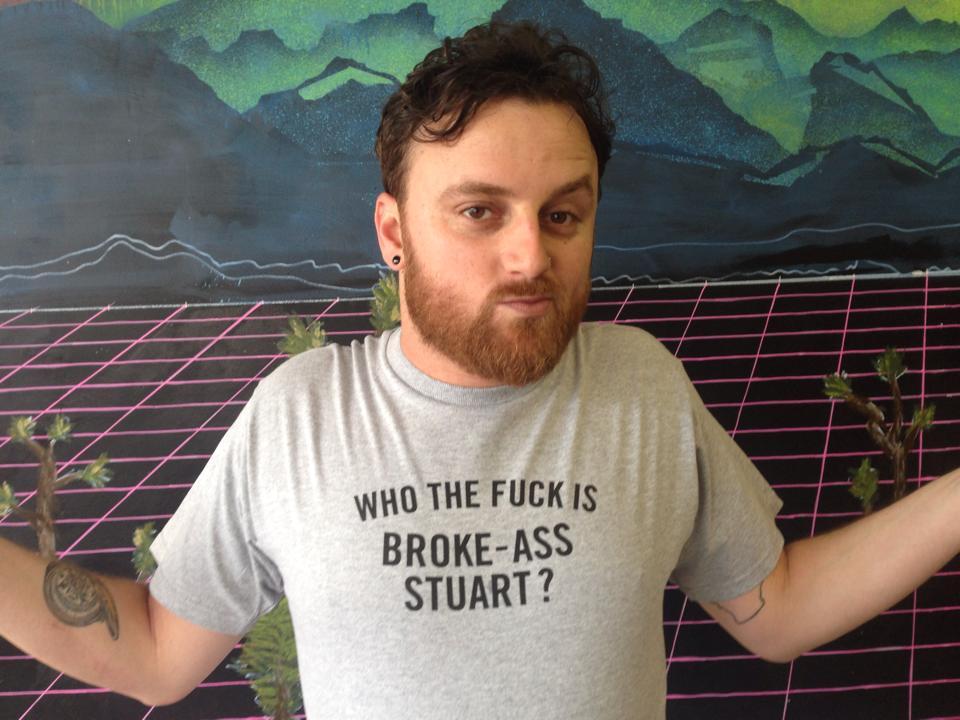 Who the fuck is Broke-Ass Stuart?