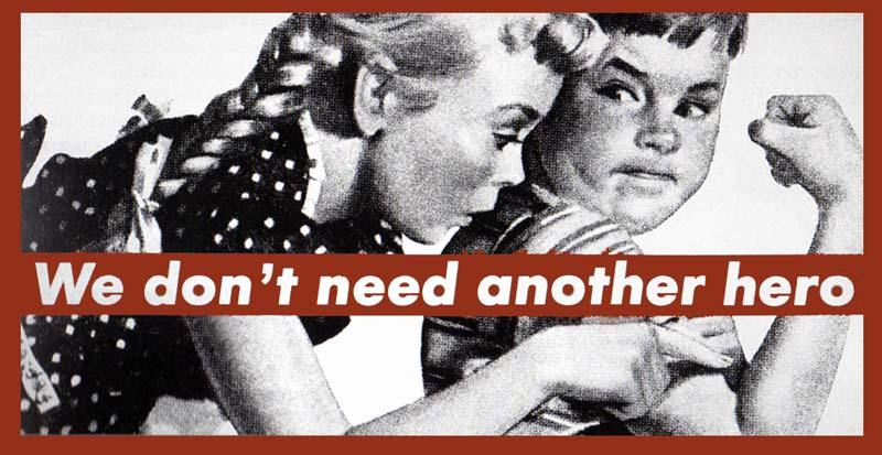 Barbara Kruger - Untitled (We don't need another hero), 1987