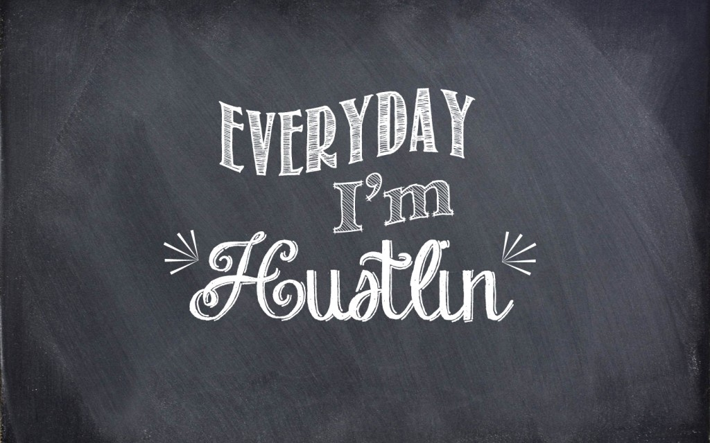 Everyday-Im-Hustlin