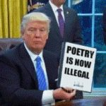 "Trump: ""Poetry is now illegal."" trumphunt haikus"